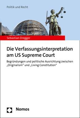Abbildung von Dregger | Die Verfassungsinterpretation am US-Supreme Court | 2019 | Begründungen und politische Au...
