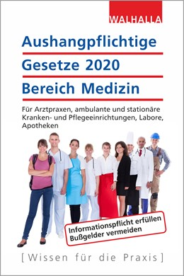 Abbildung von Walhalla Fachredaktion | Aushangpflichtige Gesetze 2020 Bereich Medizin | 2019 | Für Arztpraxen, ambulante und ...