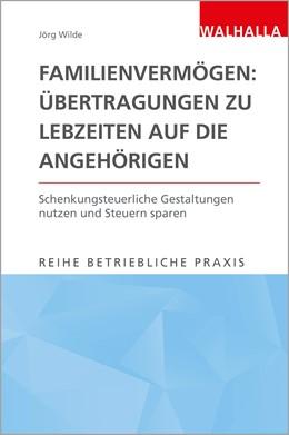 Abbildung von Wilde   Familienvermögen: Übertragungen zu Lebzeiten auf die Angehörigen   2021   Schenkungsteuerliche Gestaltun...