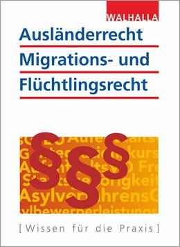 Abbildung von Walhalla Fachredaktion   Ausländerrecht, Migrations- und Flüchtlingsrecht   15. aktualisierte Auflage   2019   Ausgabe 2019/2020