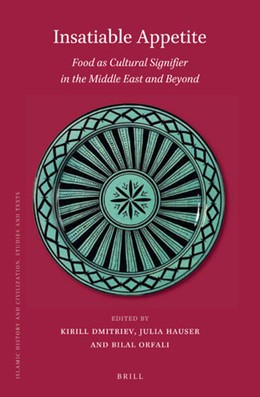 Abbildung von Dmitriev / Hauser / Orfali | Insatiable Appetite: Food as Cultural Signifier in the Middle East and Beyond | 2019 | 163