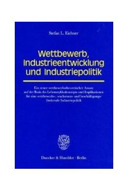 Abbildung von Eichner | Wettbewerb, Industrieentwicklung und Industriepolitik. | 2002 | Ein neuer wettbewerbstheoretis...
