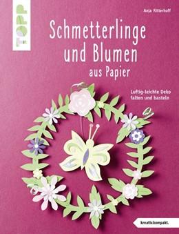 Abbildung von Ritterhoff | Schmetterlinge und Blumen aus Papier (kreativ.kompakt) | 1. Auflage | 2019 | beck-shop.de