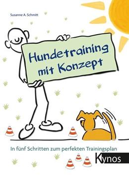 Abbildung von Schmitt | Hundetraining mit Konzept | 2019 | In fünf Schritten zum perfekte...