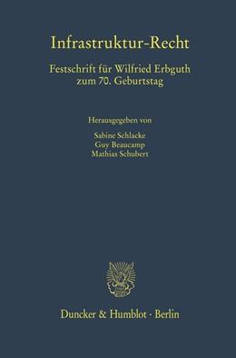 Abbildung von Schlacke / Beaucamp / Schubert | Infrastruktur-Recht | 2019 | Festschrift für Wilfried Erbgu...
