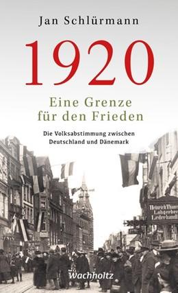 Abbildung von Schlürmann | 1920. Eine Grenze für den Frieden | 2019 | Die Volksabstimmung zwischen D...