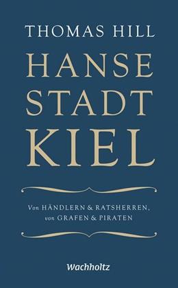 Abbildung von Hill / Jensen | Hansestadt Kiel | 2019 | Von Händlern & Ratsherren, von...