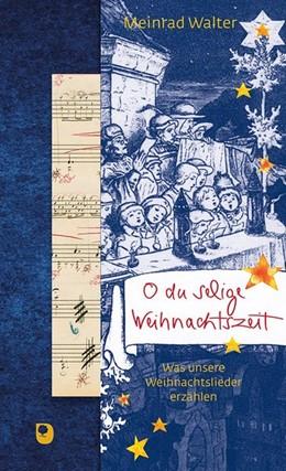 Abbildung von Walter | O du selige Weihnachtszeit | 1. Auflage | 2019 | beck-shop.de