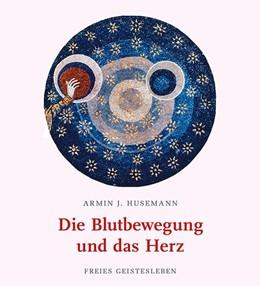 Abbildung von Husemann | Die Blutbewegung und das Herz | 1. Auflage | 2019 | beck-shop.de