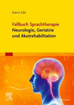 Abbildung von Eibl | Fallbuch Sprachtherapie Neurologie, Geriatrie und Akutrehabilitation | 2019