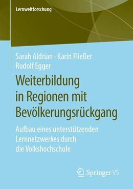 Abbildung von Aldrian / Fließer / Egger | Weiterbildung in Regionen mit Bevölkerungsrückgang | 2019 | Aufbau eines unterstützenden L...