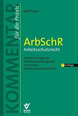 Abbildung von Pieper   ArbSchR - Arbeitsschutzrecht   7. überarbeitete und aktualisierte Auflage   2020   Arbeitsschutzgesetz, Arbeitssi...