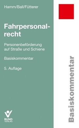 Abbildung von Hamm / Ball / Fütterer | Fahrpersonalrecht | 5. überarbeitete Auflage | 2020 | Personenbeförderung auf Straße...