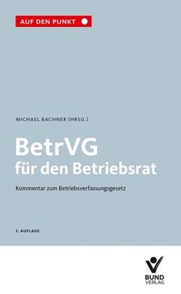 Abbildung von Bachner (Hrsg.) | BetrVG für den Betriebsrat | 2., aktualisierte, überarbeitete Auflage | 2019 | Kommentar zum Betriebsverfassu...