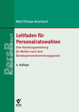 Abbildung von Klimpe-Auerbach | Leitfaden für Personalratswahlen | 4., aktualisierte überarbeitete Auflage | 2019 | Eine Handlungsanleitung für Wa...
