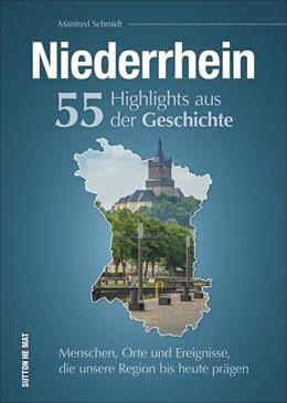 Abbildung von Schmidt | Niederrhein. 55 Highlights aus der Geschichte | 2019 | Menschen, Orte und Ereignisse,...