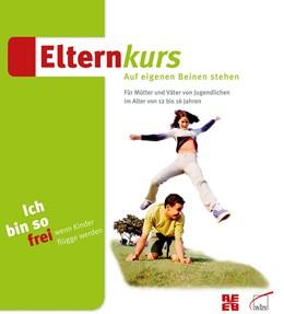 Abbildung von Strichau | Elternkurs Ich bin so frei - wenn Kinder flügge werden | 2009 | Für Mütter und Väter von Jugen...