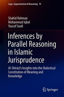 Abbildung von Rahman / Iqbal / Soufi | Inferences by Parallel Reasoning in Islamic Jurisprudence | 1st ed. 2019 | 2020 | Al-Shirazi's Insights into the... | 19