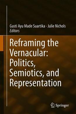 Abbildung von Suartika / Nichols | Reframing the Vernacular: Politics, Semiotics, and Representation | 1st ed. 2020 | 2019