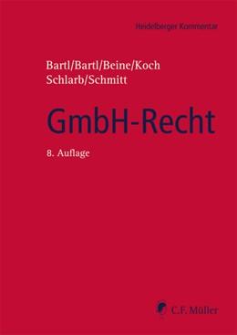 Abbildung von Bartl / Bartl / Beine / Koch / Schlarb / Schmitt | GmbH-Recht | 8., neu bearbeitete Auflage | 2019