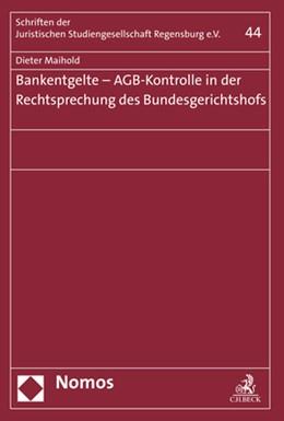 Abbildung von Maihold | Bankentgelte - AGB-Kontrolle in der Rechtsprechung des Bundesgerichtshofs | 2019