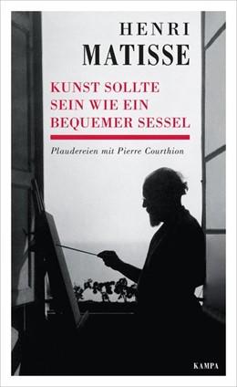Abbildung von Matisse   Kunst sollte sein wie ein bequemer Sessel   2019   Plaudereien mit Pierre Courthi...