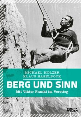 Abbildung von Holzer / Haselböck | Berg und Sinn - Im Nachstieg von Viktor Frankl | 2019 | Im Nachstieg von Viktor Frankl