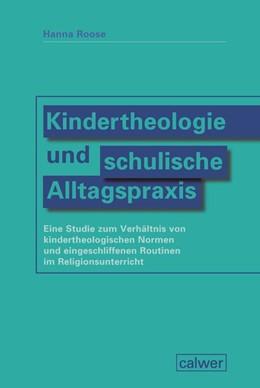 Abbildung von Roose | Kindertheologie und schulische Alltagspraxis | 1. Auflage | 2019 | beck-shop.de