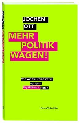 Abbildung von Ott | Mehr Politik wagen! | 1. Auflage | 2019 | beck-shop.de
