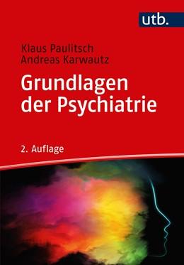 Abbildung von Paulitsch / Karwautz | Grundlagen der Psychiatrie | 2. Auflage | 2019 | beck-shop.de