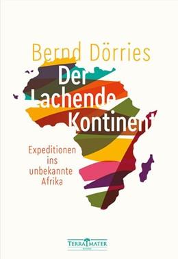 Abbildung von Dörries   Der lachende Kontinent   1. Auflage   2019   Expeditionen ins unbekannte Af...