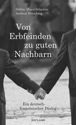 Abbildung von Miard-Delacroix / Wirsching | Von Erbfeinden zu guten Nachbarn | 2019 | Ein deutsch-französischer Dial...