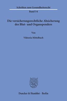 Abbildung von Mittelbach | Die versicherungsrechtliche Absicherung des Blut- und Organspenders. | 2019
