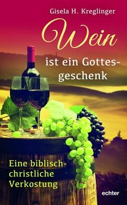 Abbildung von Kreglinger | Wein ist ein Gottesgeschenk | 1. Auflage | 2019 | beck-shop.de