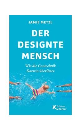 Abbildung von Metzl | Der designte Mensch | 2020 | Wie die Gentechnik Darwin über...