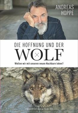 Abbildung von Hoppe | Die Hoffnung und der Wolf | Neuauflage | 2019 | Wollen wir mit unseren neuen N...