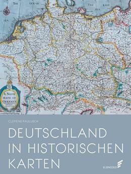 Abbildung von Paulusch   Deutschland in historischen Karten   1. Auflage   2019   beck-shop.de