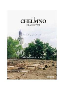 Abbildung von Hojan / Webb   The Chelmno Death Camp   Auflage   2019   History, Biographies, Remembra...