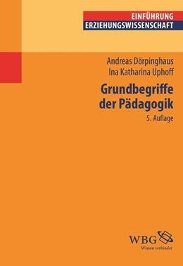 Abbildung von Dörpinghaus / Uphoff | Grundbegriffe der Pädagogik | 5., unveränderte Auflage | 2019