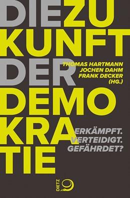 Abbildung von Hartmann / Dahm / Decker | Die Zukunft der Demokratie | 2019 | Erkämpft. Verteidigt. Gefährde...