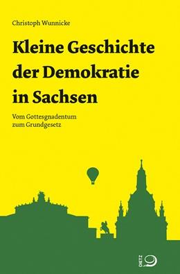 Abbildung von Wunnicke   Kleine Geschichte der Demokratie in Sachsen   2020   Vom Gottesgnadentum zum Grundg...