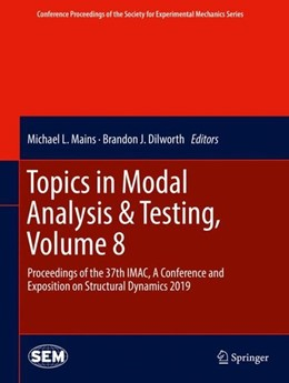 Abbildung von Mains / Dilworth | Topics in Modal Analysis & Testing, Volume 8 | 1st ed. 2020 | 2019 | Proceedings of the 37th IMAC, ...