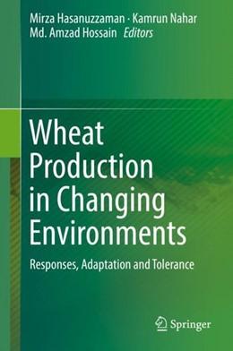 Abbildung von Hasanuzzaman / Nahar | Wheat Production in Changing Environments | 1. Auflage | 2019 | beck-shop.de