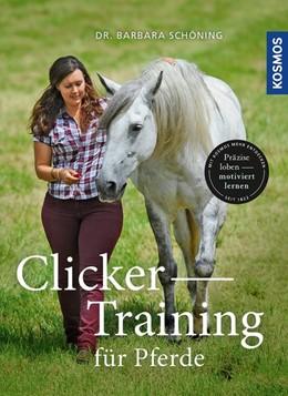 Abbildung von Schöning | Clicker -Training für Pferde | 1. Auflage | 2019 | beck-shop.de