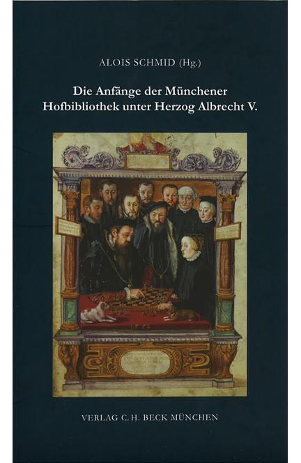Cover: , Die Anfänge der Münchener Hofbibliothek unter Herzog Albrecht V.