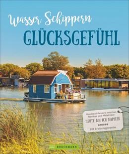 Abbildung von Zaglitsch | Wasser, Schippern, Glücksgefühl | 1. Auflage | 2019 | Hausboot-Reviere zwischen Nord...