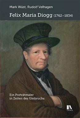 Abbildung von Wüst / Velhagen | Felix Maria Diogg (1762-1834) | 2019 | Ein Porträtmaler in Zeiten des...