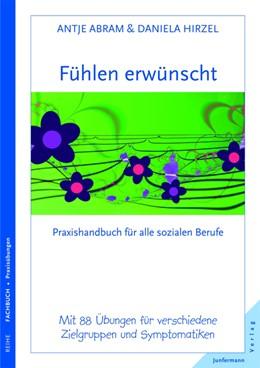 Abbildung von Abram / Hirzel | Fühlen erwünscht | 2., Aufl. | 2010 | Praxishandbuch für alle sozial...