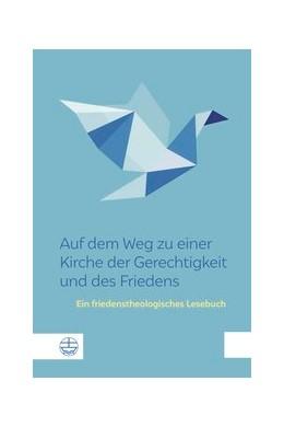 Abbildung von Auf dem Weg zu einer Kirche der Gerechtigkeit und des Friedens   2019   Ein friedenstheologisches Lese...