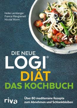 Abbildung von Worm / Mangiameli / Lemberger | Die neue LOGI-Diät - Das Kochbuch | 2020 | Über 80 mediterrane Rezepte zu...